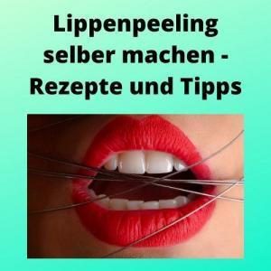 Lippenpeeling selber machen - Rezepte und Tipps