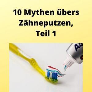 10 Mythen übers Zähneputzen, Teil 1