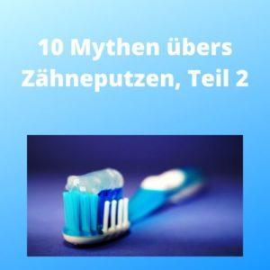 10 Mythen übers Zähneputzen, Teil 2