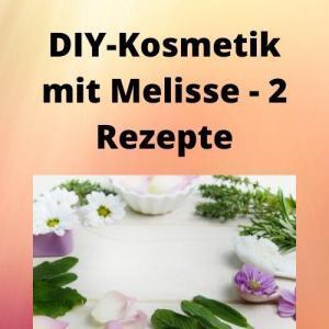 DIY-Kosmetik mit Melisse - 2 Rezepte