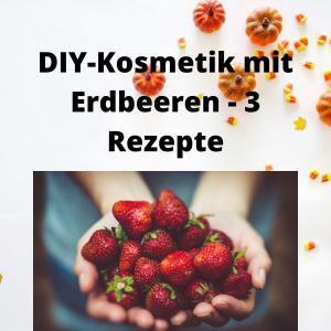 DIY-Kosmetik mit Erdbeeren - 3 Rezepte
