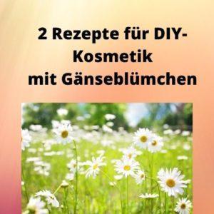 2 Rezepte für DIY-Kosmetik mit Gänseblümchen