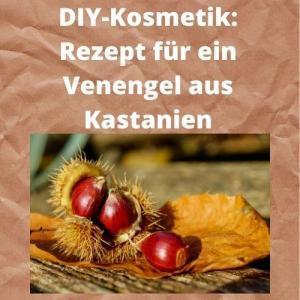 DIY-Kosmetik Rezept für ein Venengel aus Kastanien