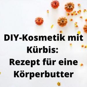 DIY-Kosmetik mit Kürbis Rezept für eine Körperbutter