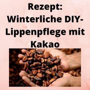 Rezept Winterliche DIY-Lippenpflege mit Kakao