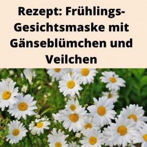Rezept Frühlings-Gesichtsmaske mit Gänseblümchen und Veilchen