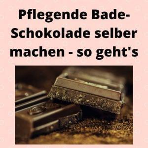 Pflegende Bade-Schokolade selber machen - so geht's